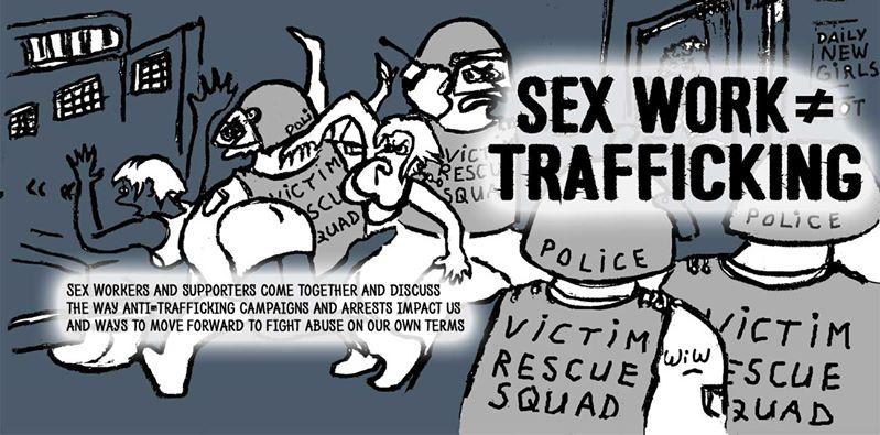 """Il sex work consensuale e autodeterminato non è uguale allo sfruttamento della prostituzione. Considerare il sex work come la tratta significa dare alle forze di polizia (l'industria del salvataggio, composta da chi vuole salvare """"per forza"""" persone che non vogliono essere salvate) l'opportunità di rivolgere l'azione repressiva contro le sex workers, donne, trans, straniere, che saranno arrestate e deportate."""